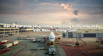 Một số giải pháp tăng cường hoạt động xuất, nhập khẩu Việt Nam – Trung Quốc